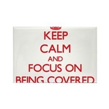Keep Calm and focus on Being Covered Magnets