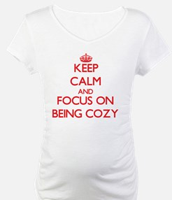 Keep Calm and focus on Being Cozy Shirt