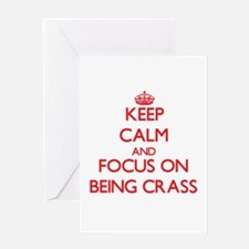 Keep Calm and focus on Being Crass Greeting Cards