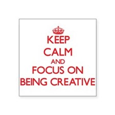 Keep Calm and focus on Being Creative Sticker