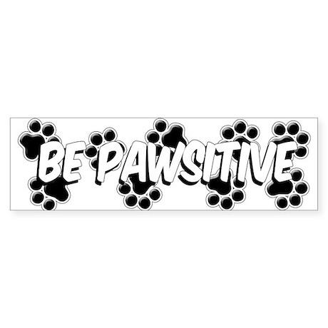 Be Pawsitive Bumper Sticker