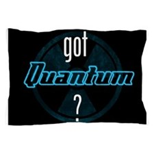 got Quantum? Pillow Case