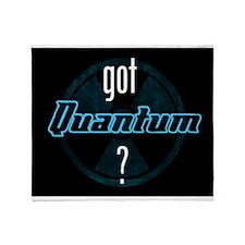 got Quantum? Throw Blanket