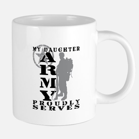 Daughter Proudly Serves 2 - ARMY Mugs