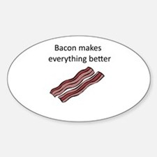 bacon makes everything better Sticker (Oval)