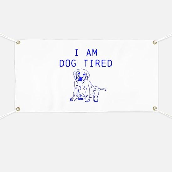I am dog tired Banner