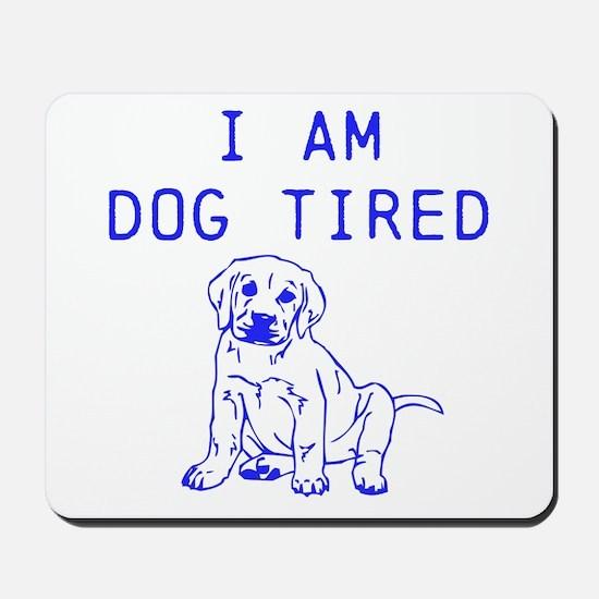 I am dog tired Mousepad