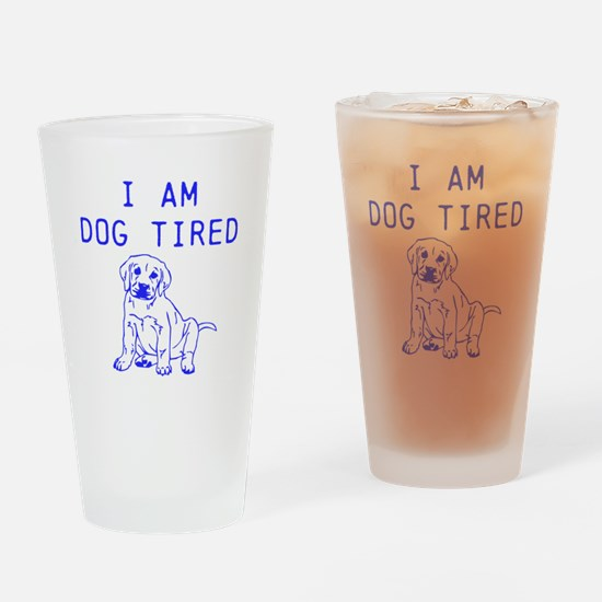 I am dog tired Drinking Glass