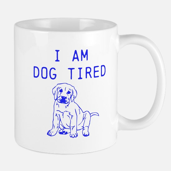 I am dog tired Mugs