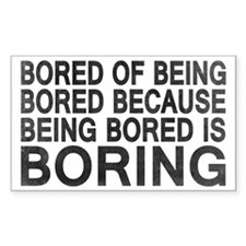 Bored Of Being Bored Decal