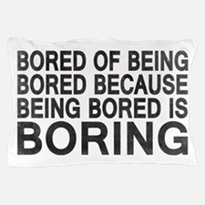 Bored Of Being Bored Pillow Case