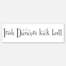 Irish Dancers kick butt Bumper Bumper Bumper Sticker