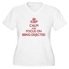 Keep Calm and focus on Being Dejected Plus Size T-