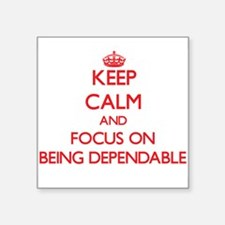 Keep Calm and focus on Being Dependable Sticker