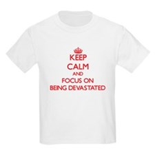Keep Calm and focus on Being Devastated T-Shirt