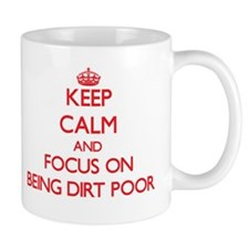 Keep Calm and focus on Being Dirt Poor Mugs