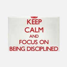 Keep Calm and focus on Being Disciplined Magnets