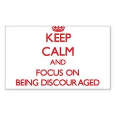 Keep Calm and focus on Being Discouraged Decal