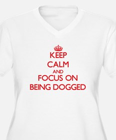 Keep Calm and focus on Being Dogged Plus Size T-Sh