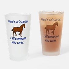 Here's a Quarter. Call someone who  Drinking Glass