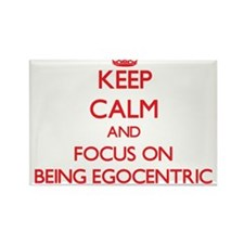 Keep Calm and focus on BEING EGOCENTRIC Magnets