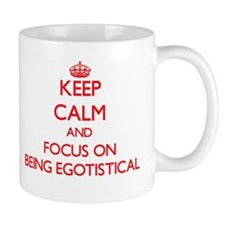 Keep Calm and focus on BEING EGOTISTICAL Mugs
