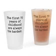 The First 70 Years Of Childhood Drinking Glass