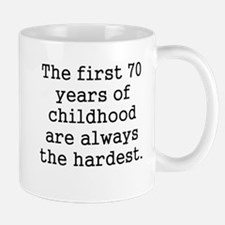 The First 70 Years Of Childhood Mugs
