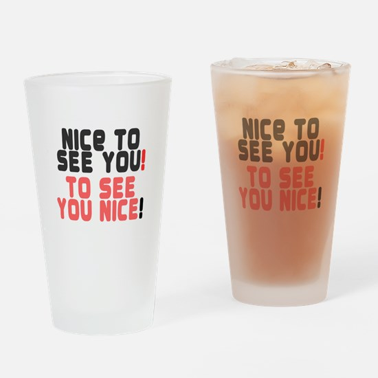 NICE TO SEE YOU - TO SEE YOU NICE! Drinking Glass
