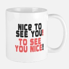Nice To See You - To See You Nice! Mugs