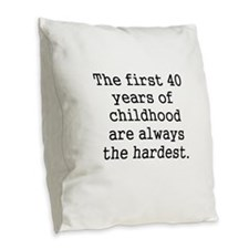The First 40 Years Of Childhood Burlap Throw Pillo