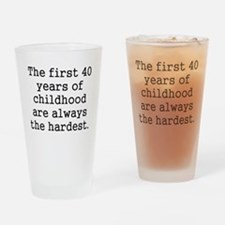 The First 40 Years Of Childhood Drinking Glass