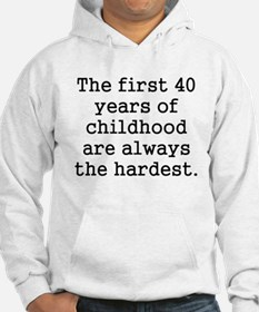 The First 40 Years Of Childhood Hoodie