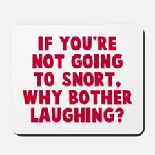 Not going to snort Mousepad
