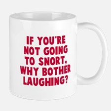 Not going to snort Mug