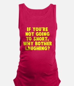 Not going to snort Maternity Tank Top