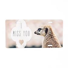I Miss You meerkat Aluminum License Plate