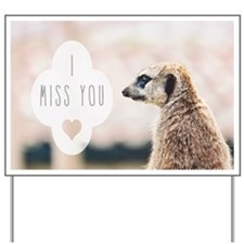 I Miss You meerkat Yard Sign