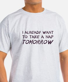 I Already Want To Take A Nap Tomorrow T-Shirt