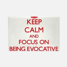 Keep Calm and focus on BEING EVOCATIVE Magnets