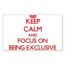 Keep Calm and focus on BEING EXCLUSIVE Decal