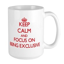 Keep Calm and focus on BEING EXCLUSIVE Mugs
