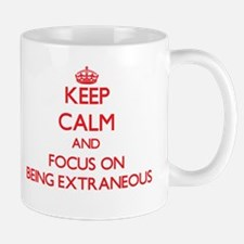 Keep Calm and focus on BEING EXTRANEOUS Mugs