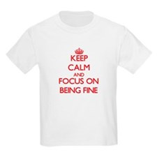 Keep Calm and focus on Being Fine T-Shirt
