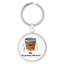 ok its getting old now ice bucket c Round Keychain