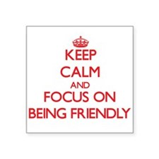 Keep Calm and focus on Being Friendly Sticker