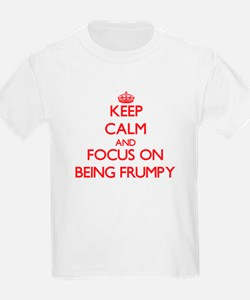 Keep Calm and focus on Being Frumpy T-Shirt