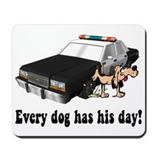 EVERY DOG HAS HIS DAY Mousepad