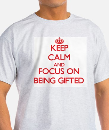 Keep Calm and focus on Being Gifted T-Shirt