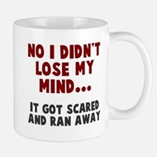 No I didn't lose my mind Mug